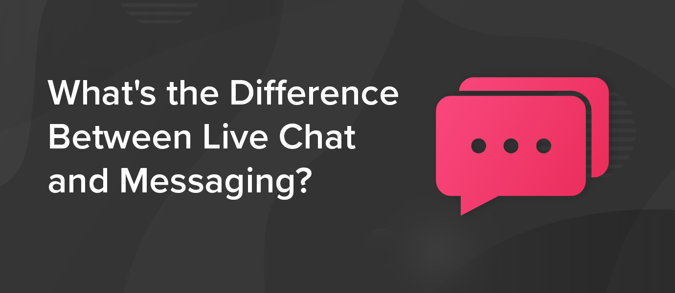 What's the Difference Between Live Chat and Messaging?