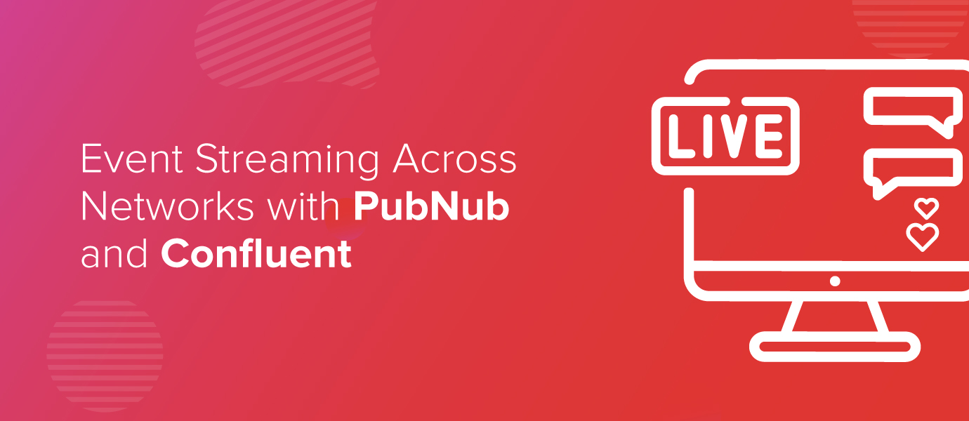 Event Streaming Across Networks with PubNub and Confluent