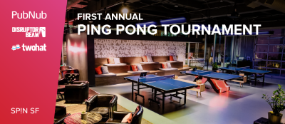 Game Developers: PubNub Invites you to the 1st Annual Ping Pong Tournament at Spin SF