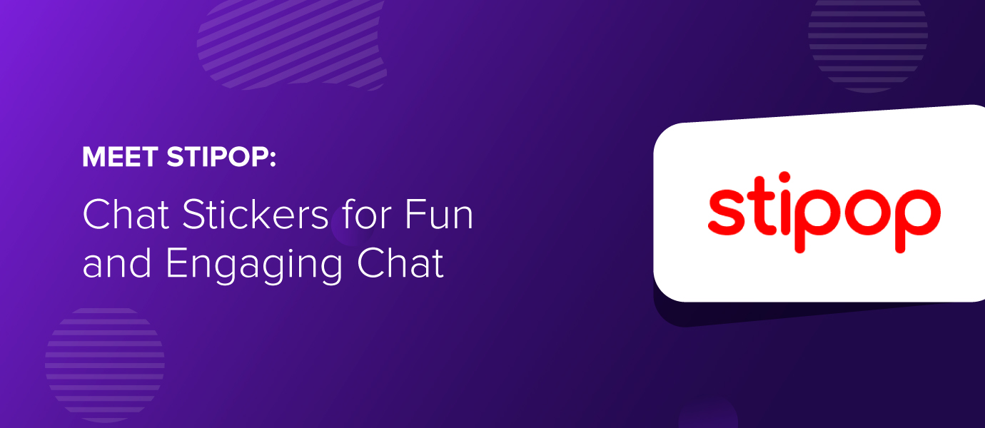 Meet Stipop: Chat Stickers for Fun and Engaging Chat