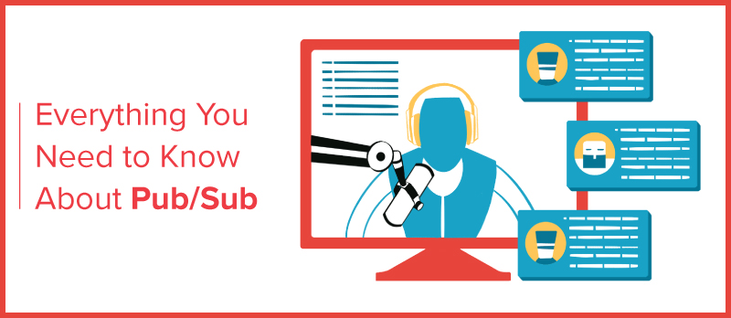 Everything You Need to Know About Pub/Sub