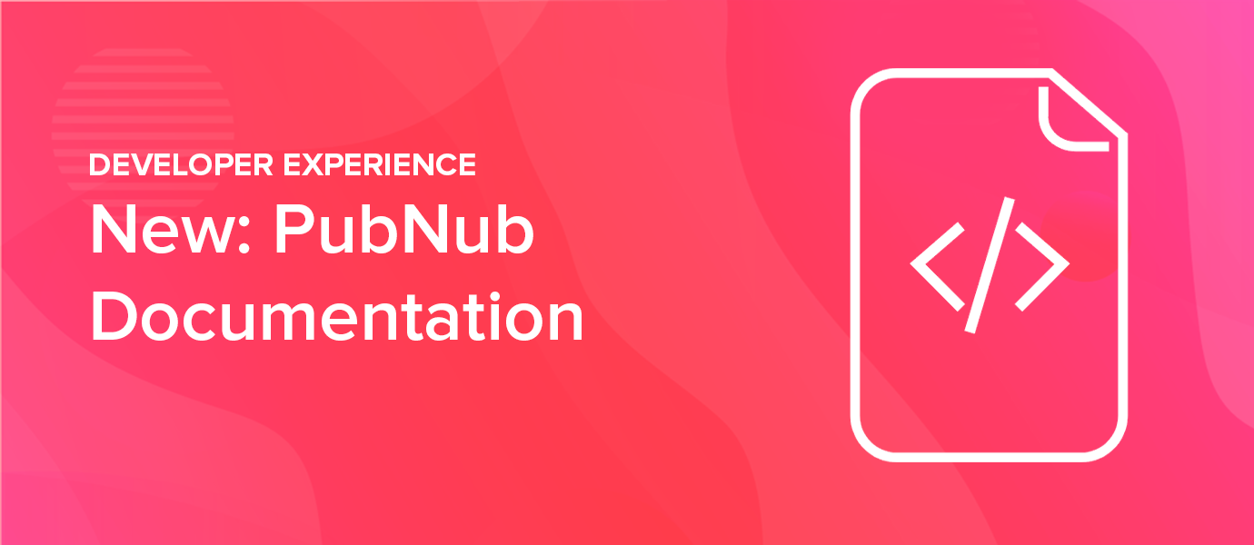 New: Easily Explore, Learn, and Build with PubNub Documentation