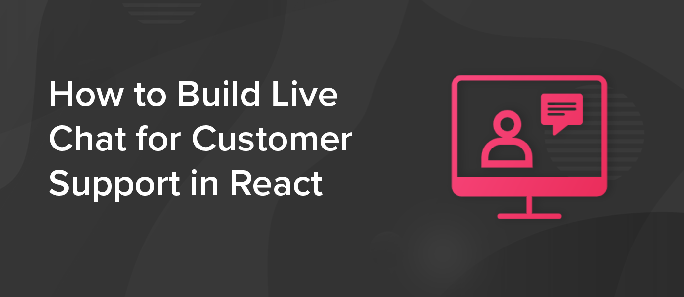 How to Build Live Chat for Customer Support in React