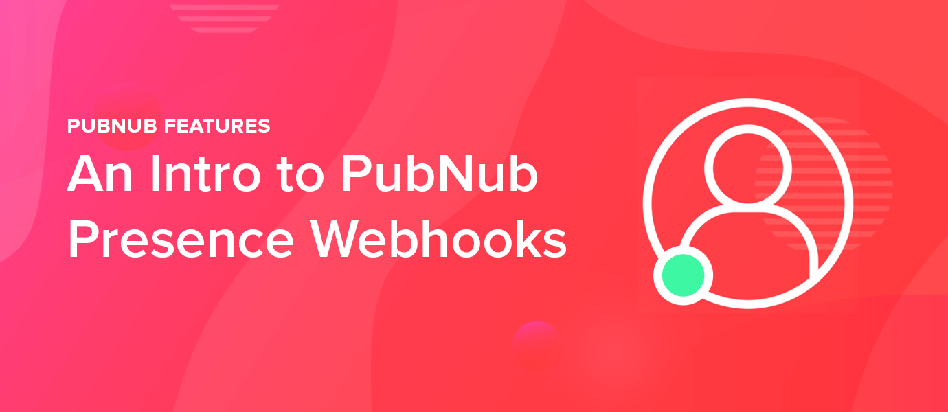 Is Anyone Home? An Intro to PubNub Presence Webhooks