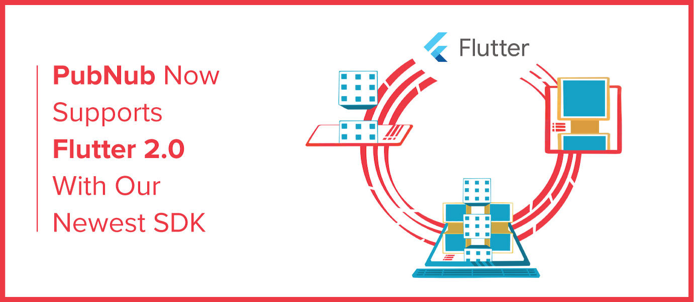 PubNub Now Supports Flutter 2.0 With Our Newest SDK