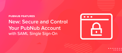 New: Secure and Control Your PubNub Account with SAML SSO