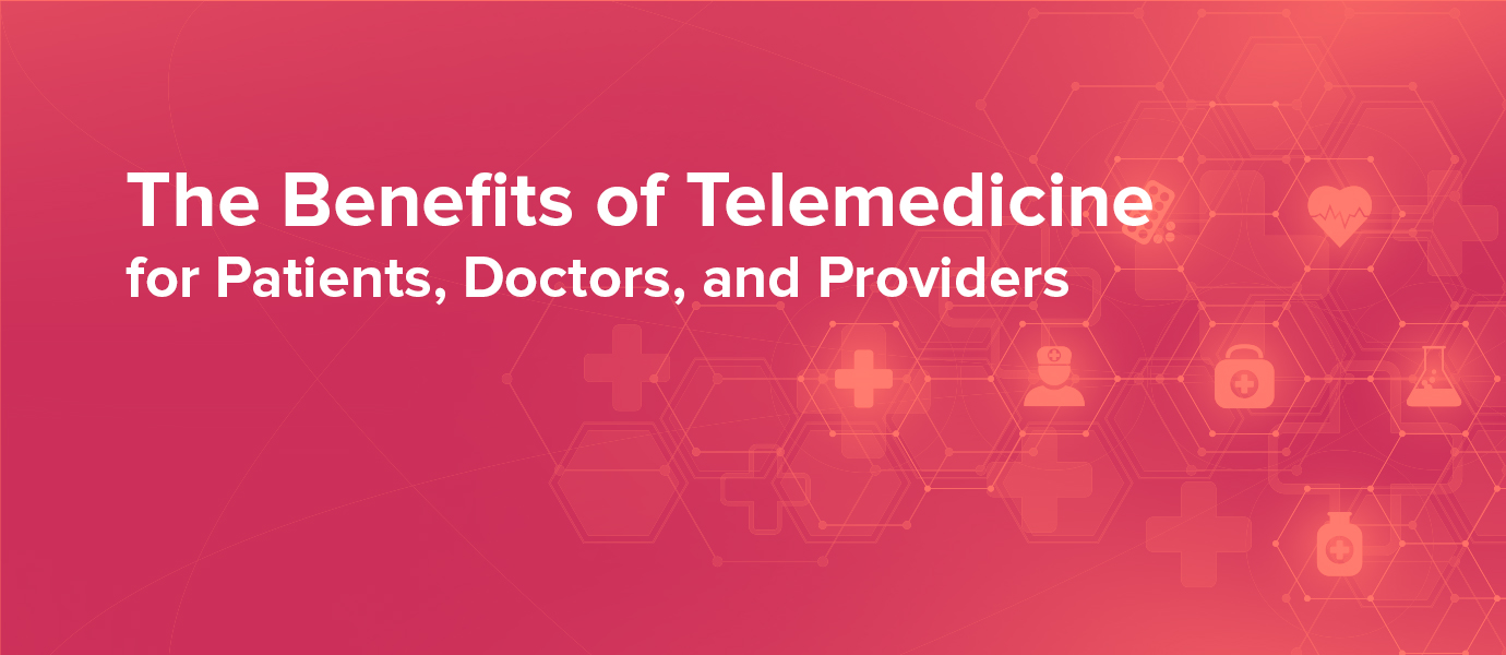 How Telemedicine Benefits Patients, Doctors, and Providers