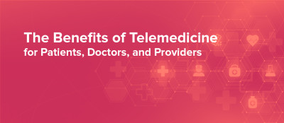 How Telemedicine Benefits Patients, Doctors, and Healthcare Providers