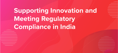 Supporting Innovation and Realtime Communication While Meeting Regulatory Compliance in India