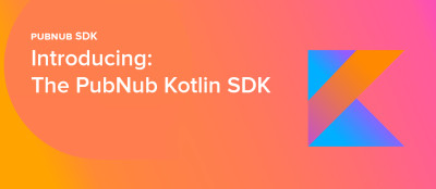 Introducing the Native Kotlin SDK for PubNub