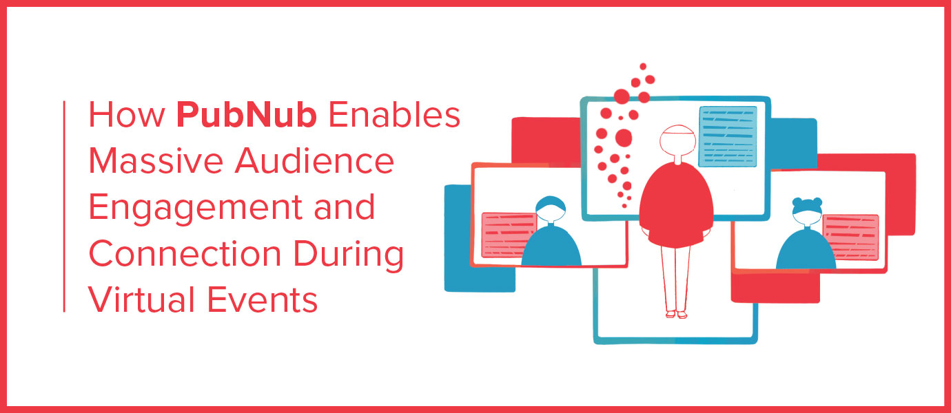 How PubNub Enables Audience Engagement During Virtual Events