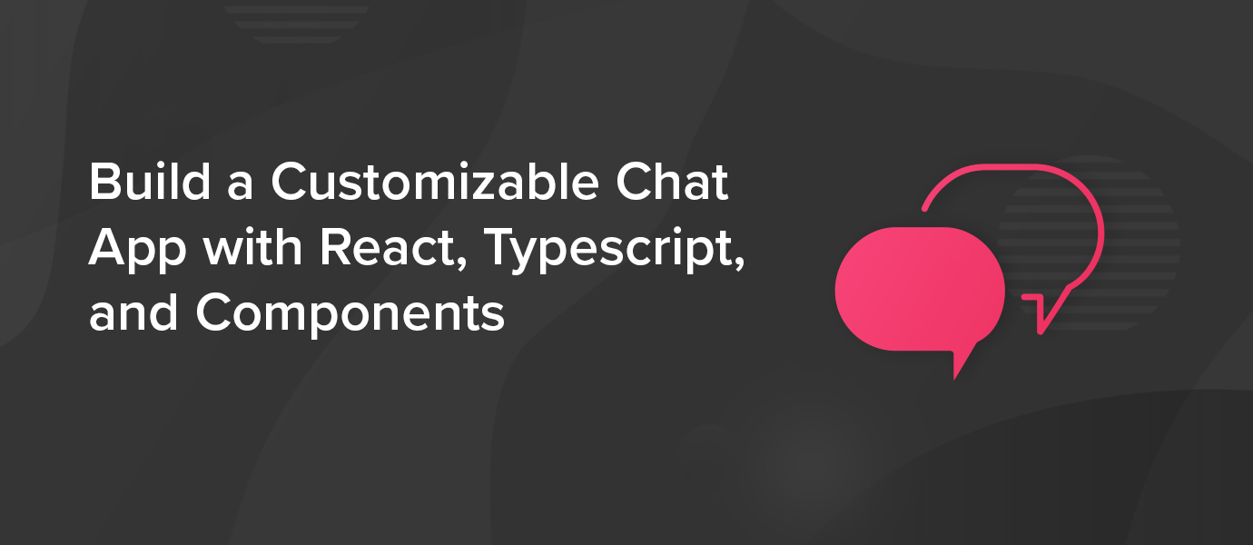 Build Chat Apps with React, Typescript, and Components