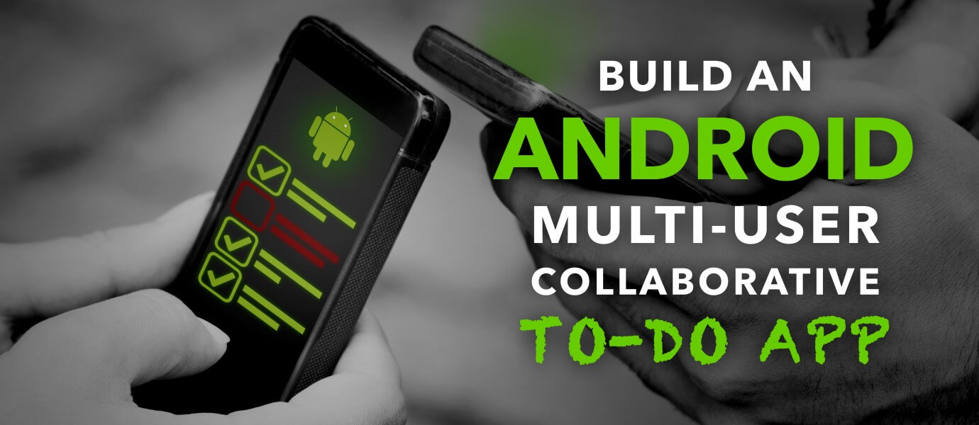 Build an Android Multi-user, Collaborative To-Do App
