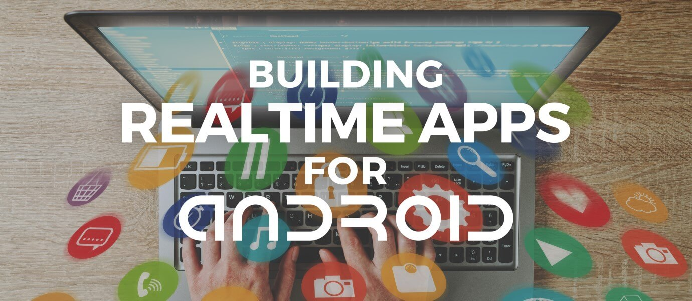 Upcoming Webinar: Building Realtime Apps with Android