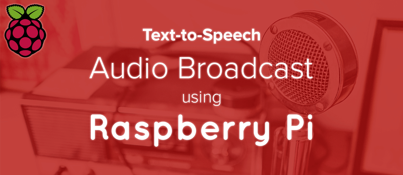 Text-to-Speech Audio Broadcast with Raspberry Pi