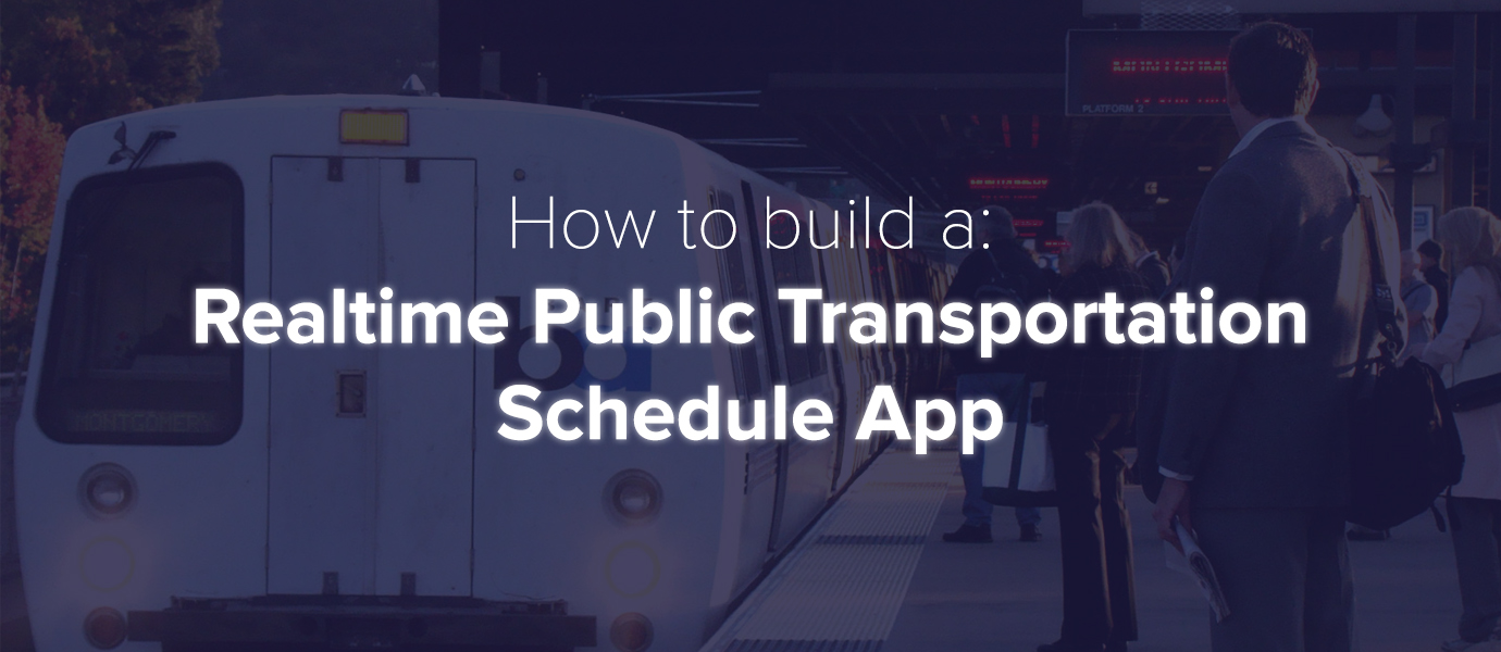 How to Build a Realtime Public Transit Schedule App