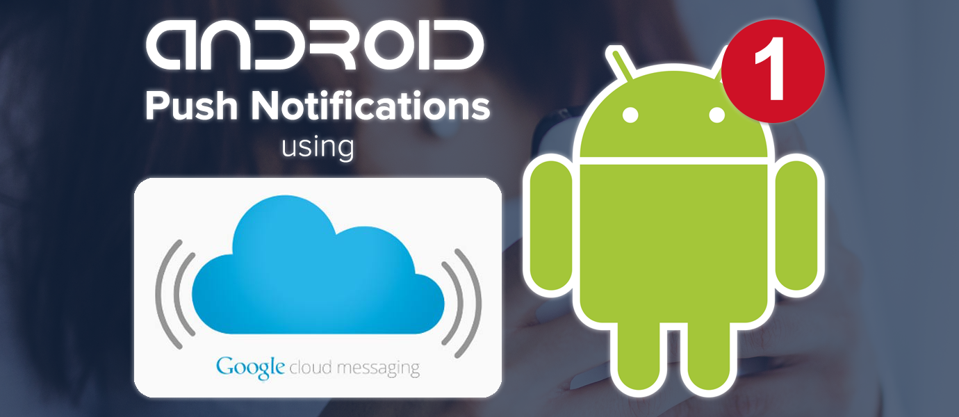 Sending and Receiving Android Push Notifications w/ GCM
