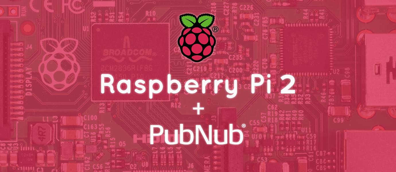 Using PubNub with the New Raspberry Pi 2