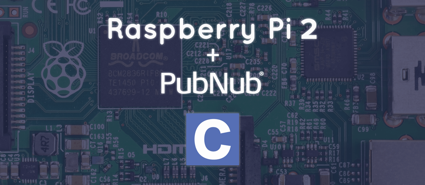 Getting Started with Raspberry Pi 2 and PubNub in C