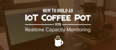 Building an IoT Coffee Maker with Realtime Volume Monitoring