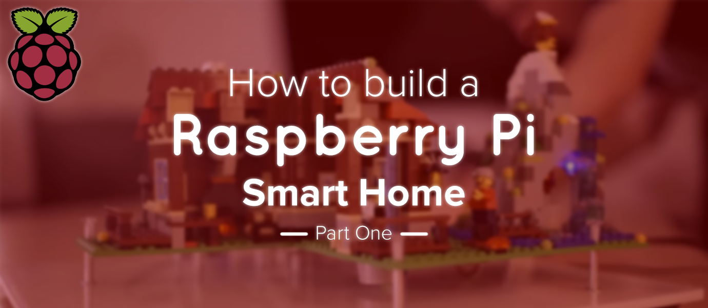 Tutorial: Building a Raspberry Pi Smart Home (Part 1)