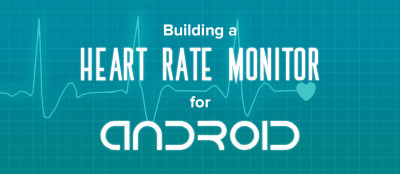 Tutorial: Realtime Android Heart Rate Monitor and Dashboard