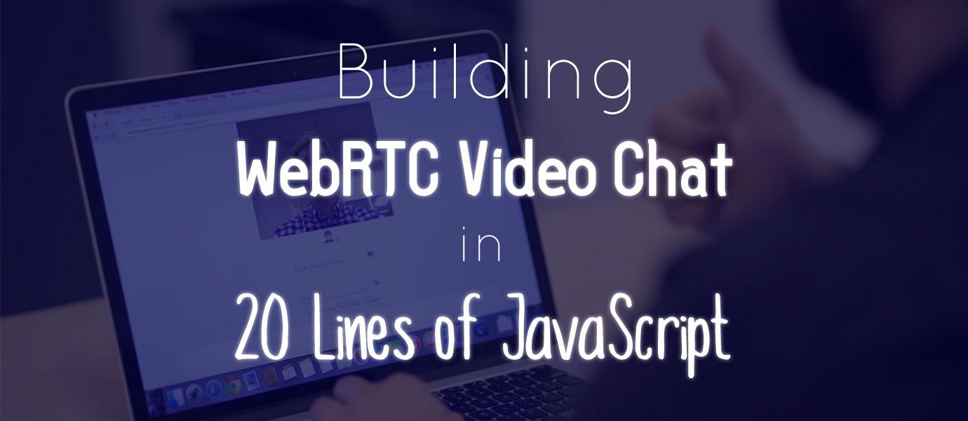 WebRTC Video Chat in 20 Lines of JavaScript (1/2)