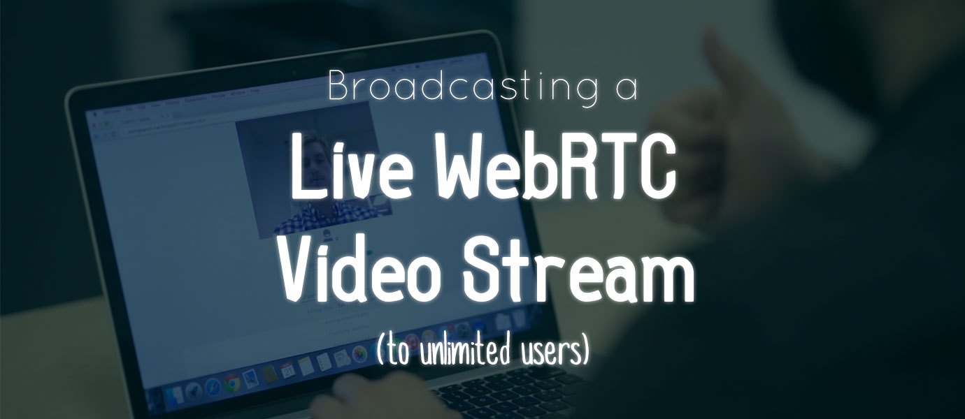 WebRTC Live Video Stream Broadcasting from One-to-Many