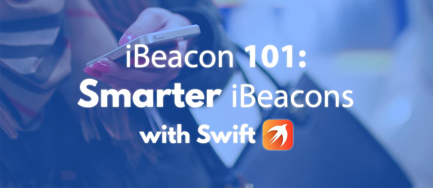 iBeacon 101: Smarter iBeacons with Swift