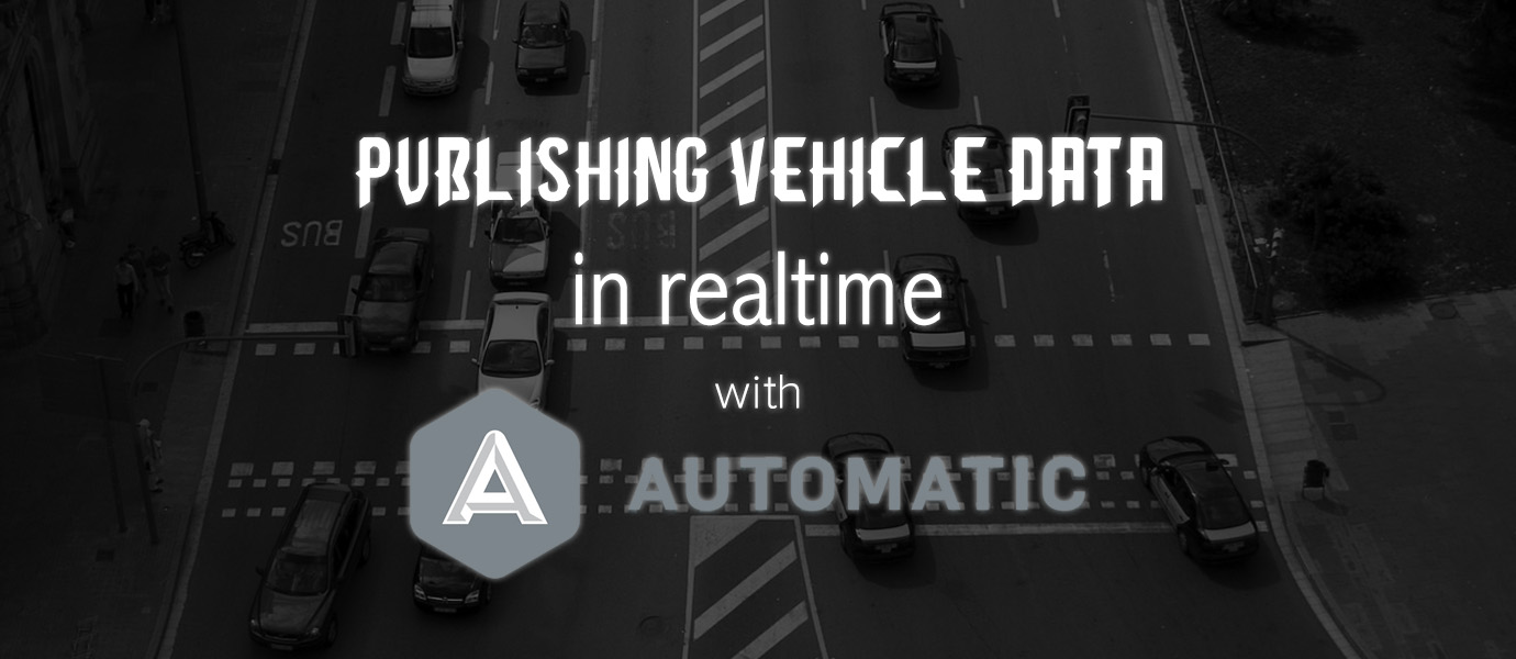 Streaming Vehicle Data in Real time with Automatic (Pt 1)