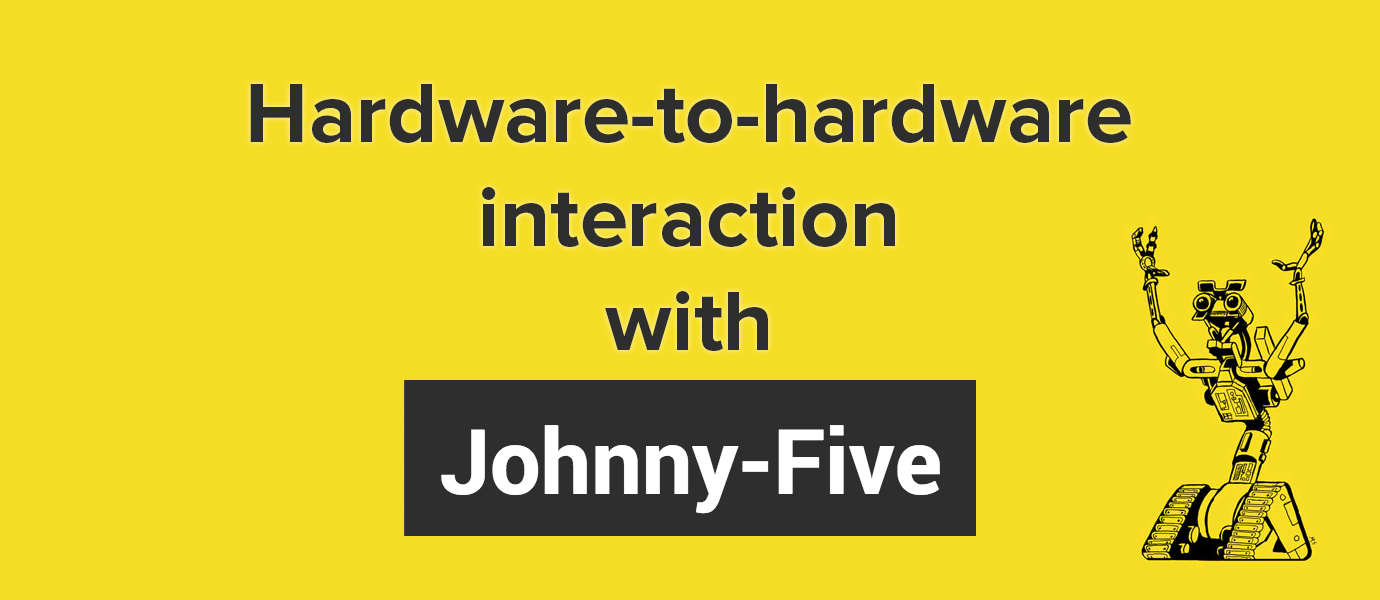 Hardware-to-Hardware Communication with Johnny-Five