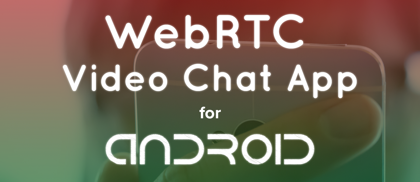 How to Build an Android WebRTC Video and Voice Chat App