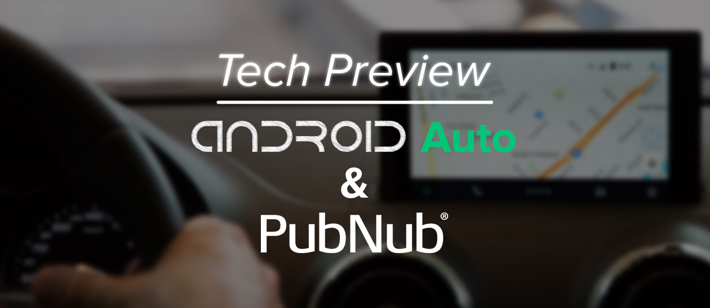Connected Car Tech Preview: Android Auto and PubNub