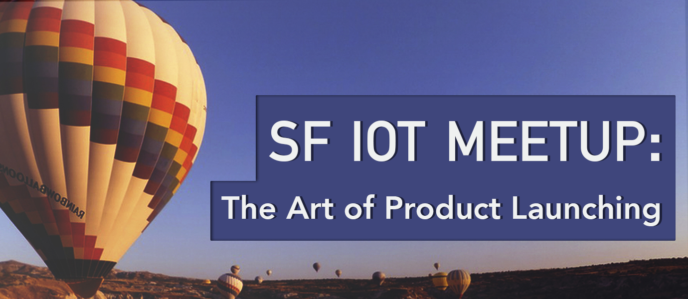 The Art of Product Launching, SF IoT Meetup