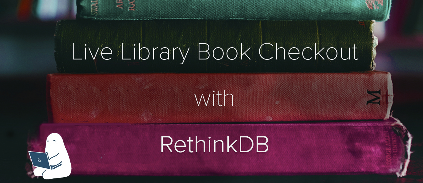 Live Library Book Checkout with RethinkDB