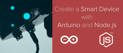 Prototype a Smart Device: Arduino, Node.js, and Johnny-Five