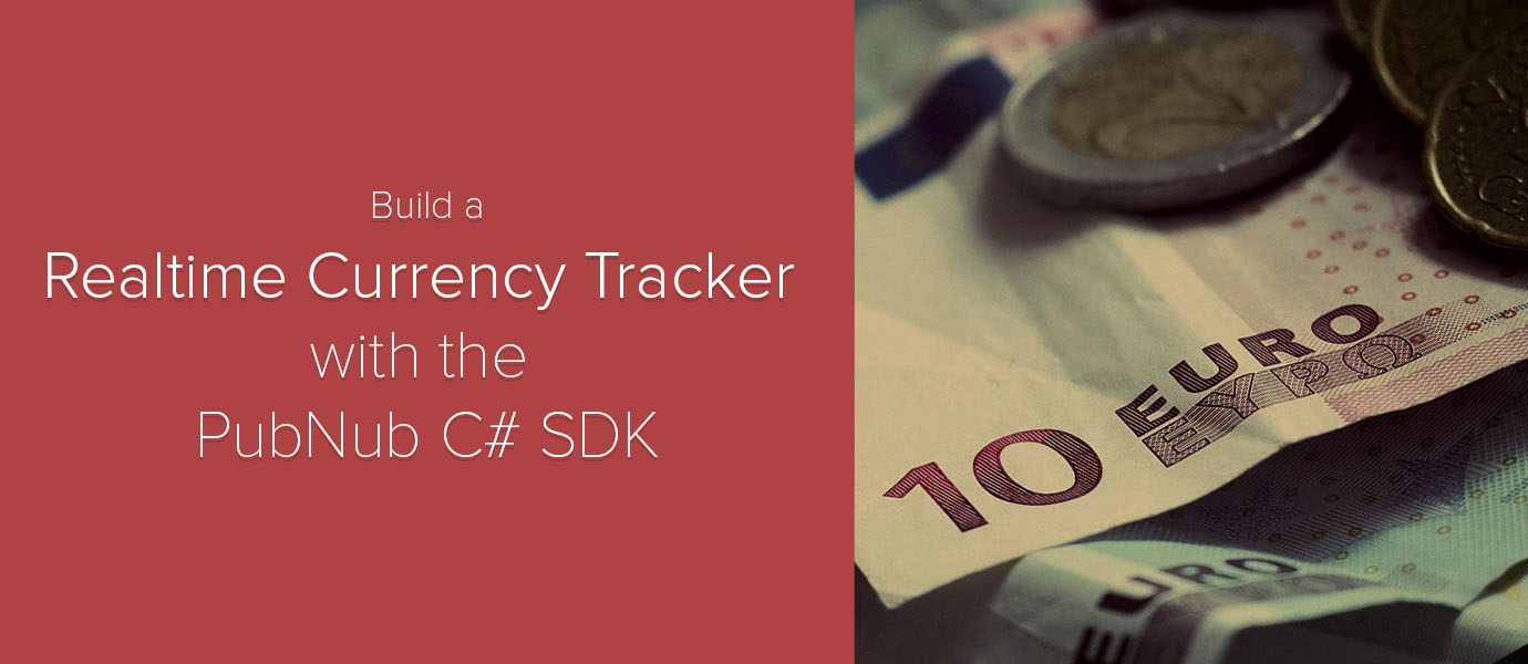 Realtime Currency Tracker with PubNub C# SDK