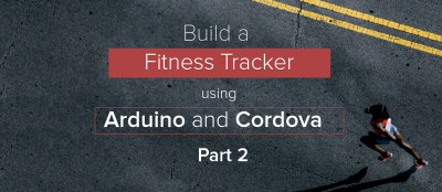 DIY Fitbit with Arduino and Cordova – Part 2