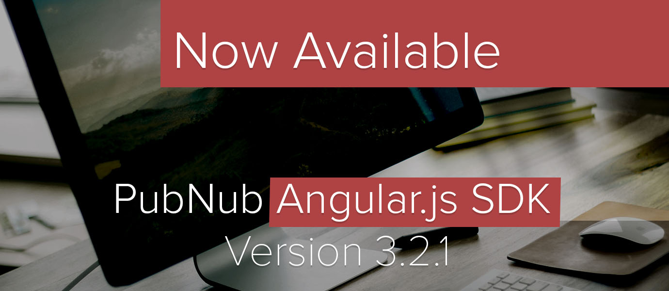 Real-time Apps Made Simple with PubNub's AngularJS SDK 3.2