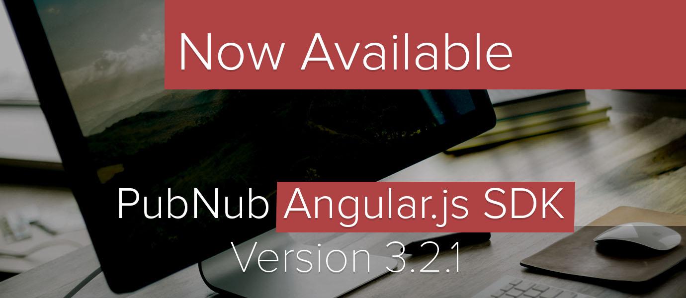Realtime AngularJS Apps Made Simple with PubNub's AngularJS SDK 3.2