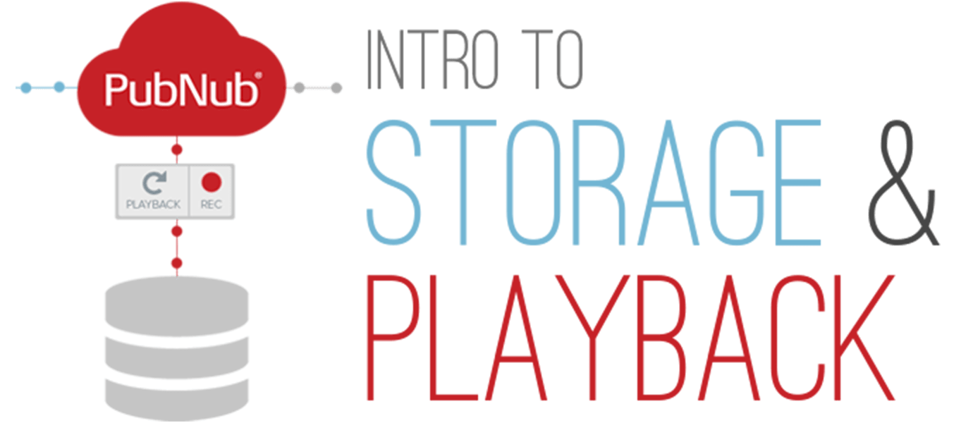 Introduction to PubNub Data Storage and Playback
