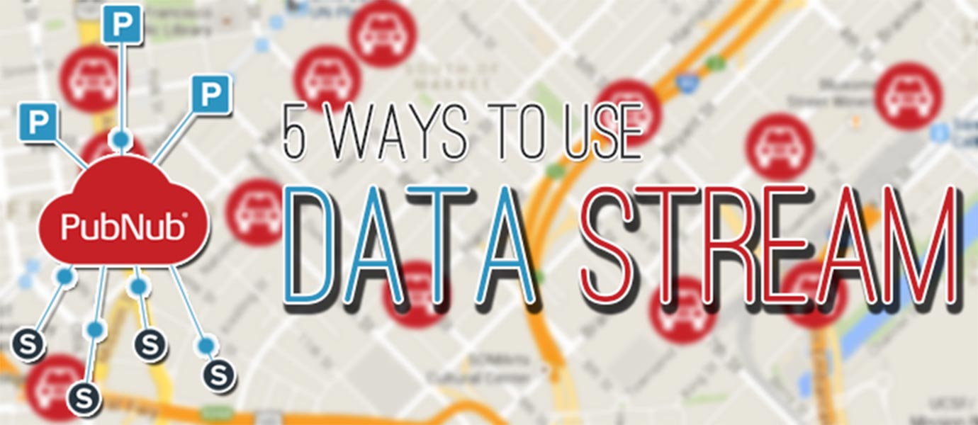 Five Ways You Can Use PubNub Data Streams