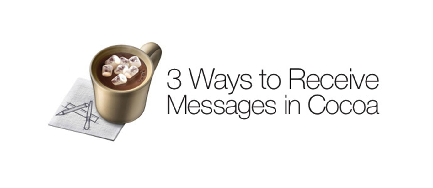 3 Ways to Handle Receiving Messages in Cocoa