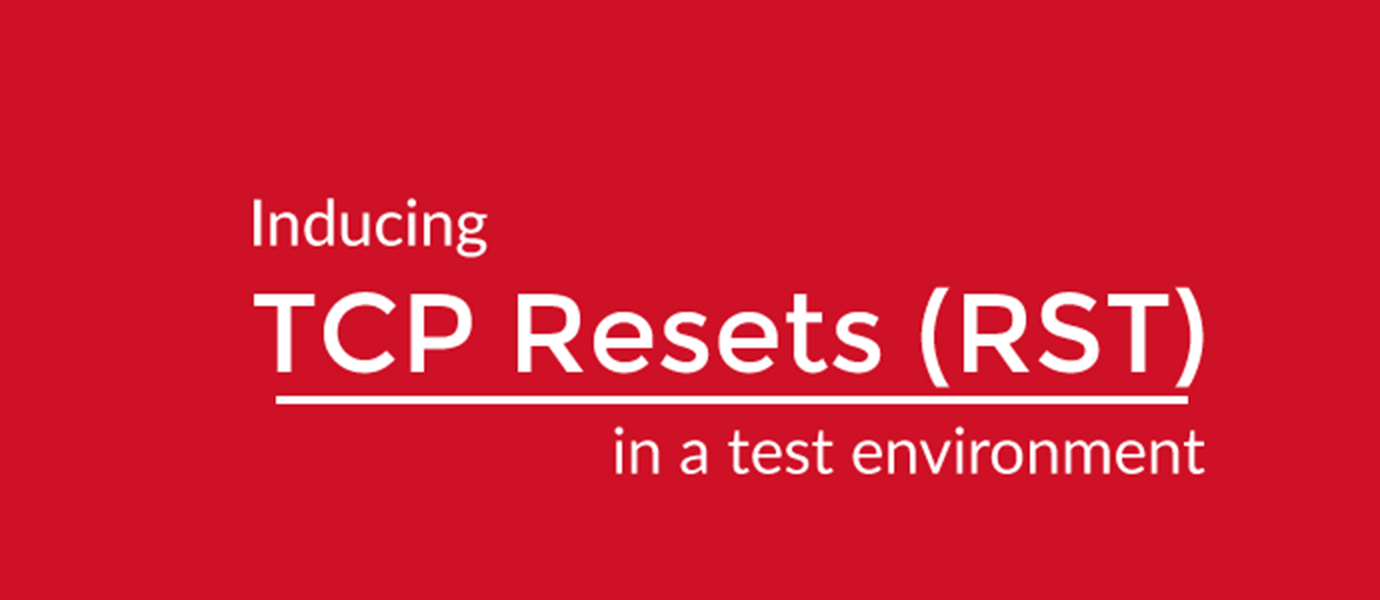 """Inducing """"RST"""" TCP Resets in a Test Environment"""