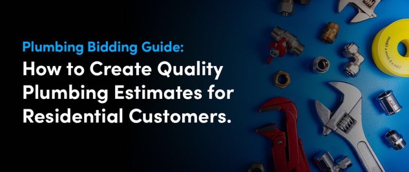 Plumbing Bidding Guide: How to Create Quality Plumbing Estimates for Residential Customers