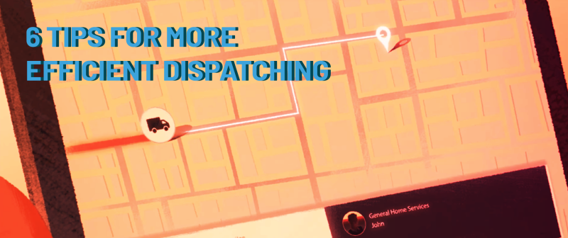 6 Tips for Better, More Profitable Dispatching