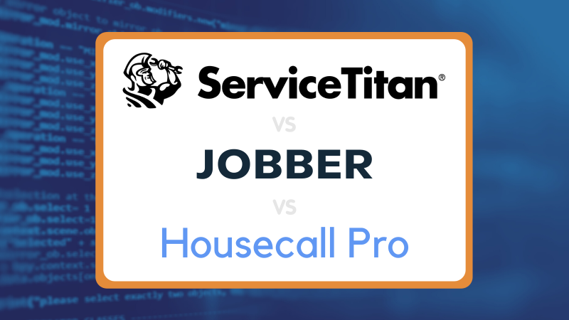 Housecall Pro vs Jobber vs ServiceTitan: Breaking Down Strengths and Weaknesses of Each