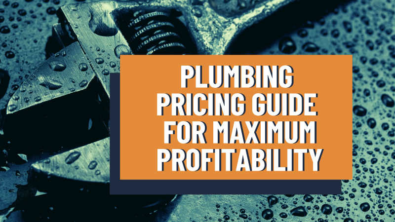 Plumbing Pricing Guide: How to Price Plumbing Jobs for Maximum Profitability