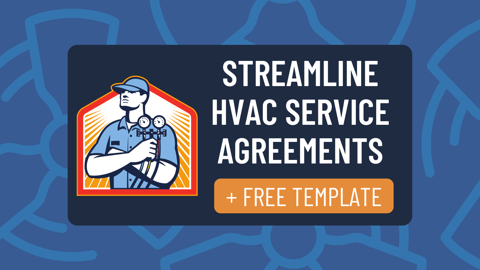 How to Streamline HVAC Service Agreements (With Free Template)