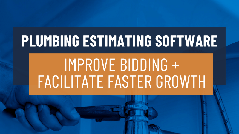 How Plumbing Estimating Software Improves Bidding and Facilitates Faster Growth